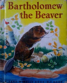 Bartholomew the Beaver (A Rand McNally Elf Book) - Ruth Dixon, Alice Pierce