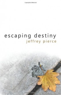 Escaping Destiny - Jeffrey Pierce