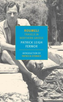 Roumeli: Travels in Northern Greece - Patrick Leigh Fermor, Patricia Storace