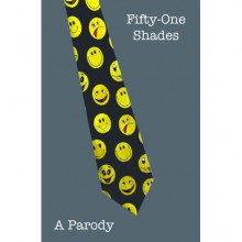 Fifty-one Shades: A Parody (First Three Chapters) - Andrew Shaffer