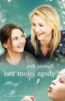 Bez mojej zgody - Picoult Jodi