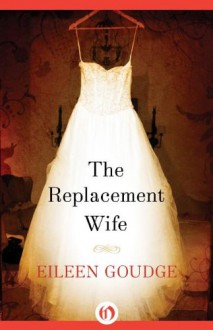 The Replacement Wife - Eileen Goudge