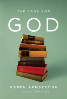 The Case for God - Karen Armstrong
