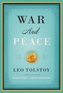 War and Peace - Leo Tolstoy, Richard Pevear, Larissa Volokhonsky
