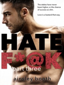 Hate Fuck: Part Three - Ainsley Booth