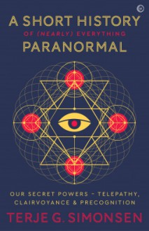 A Short History of (Nearly) Everything Paranormal - Terje Simonsen