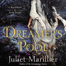 Dreamer's Pool: Blackthorn & Grim, Book 1 - Juliet Marillier,Natalie Gold,Scott Aiello