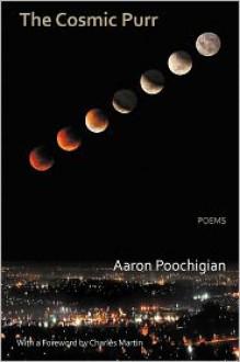 The Cosmic Purr - Poems - Aaron Poochigian