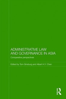 Administrative Law and Governance in Asia: Comparative Perspectives - Tom Ginsburg, Albert H. Y. Chen