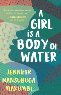 A Girl is a Body of Water - Jennifer Nansubuga Makumbi