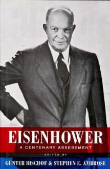 Eisenhower: A Centenary Assessment (Eisenhower Center Studies on War & Peace) - Günter Bischof