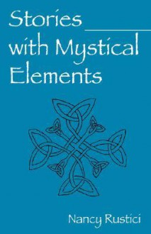 Stories with Mystical Elements - Nancy Rustici