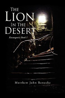 The Lion in the Desert - Matthew John Benecke