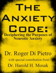 The Anxiety Code: Deciphering the Purposes of Neurotic Anxiety - Roger Di Pietro