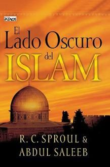 El Lado Oscuro del Islam - R.C. Sproul