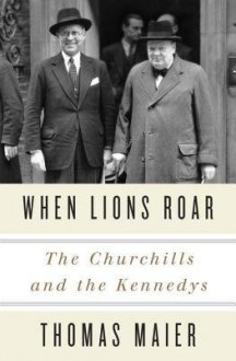 [(When Lions Roar: The Churchills and the Kennedys)] [Author: Thomas Maier] published on (November, 2014) - Thomas Maier