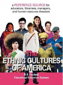The Ethnic Cultures of America: A Reference Source for Educators, Librarians, Managers, and Human Resource Directors - P. Fischetti