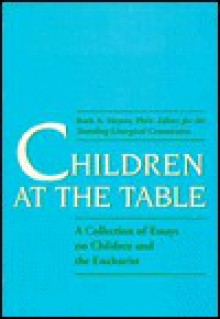 Children At The Table: A Collection Of Essays On Children & The Eucharist - Ruth A. Meyers