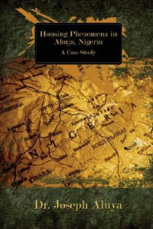 Housing Phenomena in Abuja, Nigeria: A Case Study - Joseph Aluya