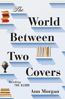 The World Between Two Covers: Reading the Globe - Kelli Ann Morgan