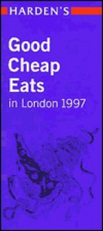 Harden's Good Cheap Eats in London 1997 - Harden's Guides
