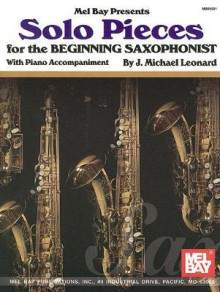 Solo Pieces for the Beginning Saxophonist: With Piano Accompaniment - J. Leonard