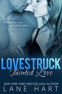 Tainted Love (A Lovestruck Novella Book 1) - Lane Hart