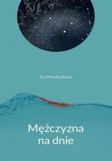 Mężczyzna na dnie - Iva Procházková