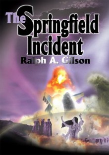 The Springfield Incident - Ralph Gilson