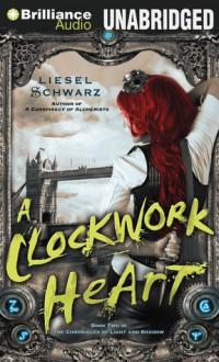 Clockwork Heart, A - Liesel Schwarz,Amy McFadden