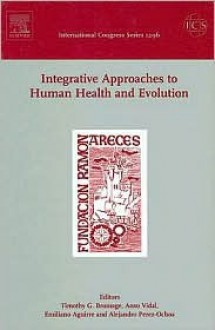 "Integrative Approaches to Human Health and Evolution: Proceedings of the International Symposium ""Integrative Approaches to Human Health and Evolution - Timothy G. Bromage"
