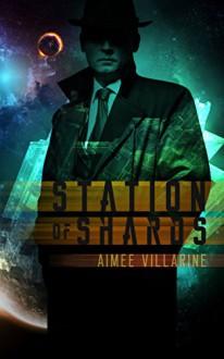 Station of Shards - Aimee Villarine