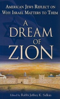 A Dream of Zion: American Jews Reflect on Why Israel Matters to Them - Jeffrey Salkin