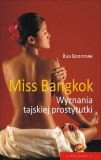 Miss Bangkok. Wyznania tajskiej prostytutki - Bua Boonmee, Jacek Illg