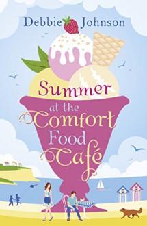 Summer at The Comfort Food Cafe - Debbie Johnson