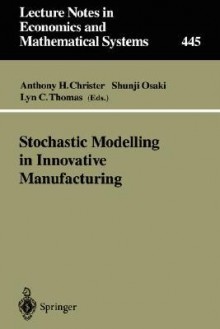 Stochastic Modelling in Innovative Manufacturing: Proceedings, Cambridge, U.K., July 21 22, 1995 - Anthony H. Christer, Anthony H. Christer