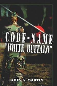 Code-Name: White Buffalo - James A. Martin