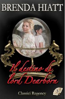 Il destino di lord Dearborn (Classici Regency Vol. 3 - Brenda Hiatt