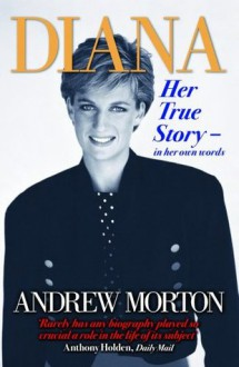 Diana: Her True Story - In Her Own Words - Andrew Morton