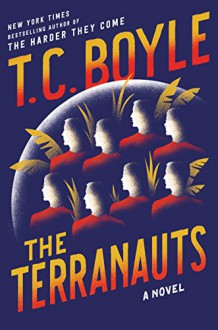 The Terranauts: A Novel - T.C. Boyle