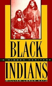 Black Indians: A Hidden Heritage - William Loren Katz