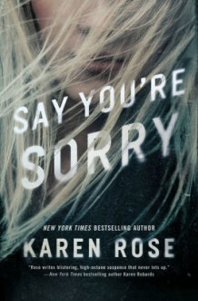 Say You're Sorry - Karen Rose