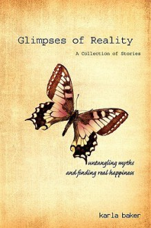 Glimpses of Reality - Karla Baker