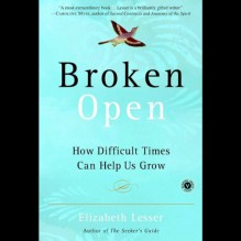 Broken Open: How Difficult Times Can Help Us Grow - Elizabeth Lesser, Susan Denaker, Random House Audio