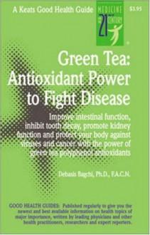 Green Tea: Antioxidant Power to Fight Disease - Debasis Bagchi