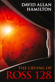 The Crying of Ross 128 - David Allan Hamilton