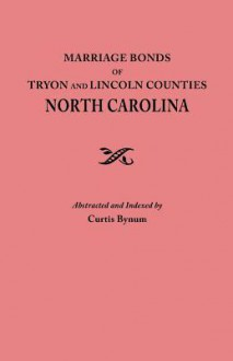 Marriage Bonds of Tryon and Lincoln Counties, North Carolina - Curtis Bynum