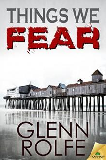 Things We Fear - Glenn Rolfe
