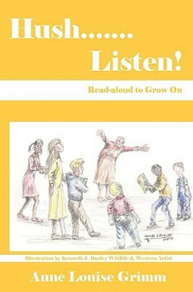 Hush.......Listen!: Read-Aloud to Grow on - Anne Louise Grimm