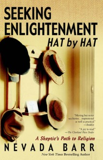 Seeking Enlightenment... Hat by Hat: A Skeptic's Guide to Religion - Nevada Barr